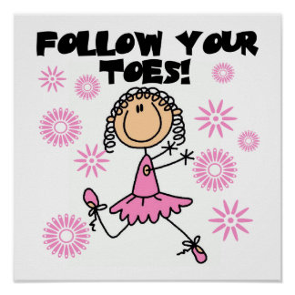 Ballerina Follow Your Toes T-shirts and Gifts Posters