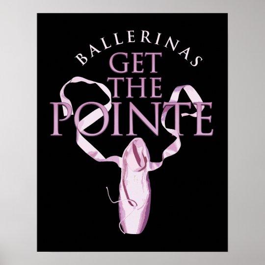 Ballerinas Get the Pointe Poster