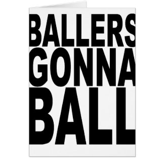 Ballers Gonna Ball.png Card