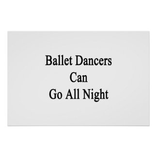 Ballet Dancers Can Go All Night Posters