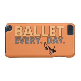 Ballet. Every Single Day iPod Touch 5G Cover