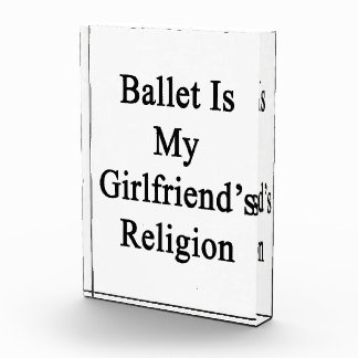 Ballet Is My Girlfriend's Religion Acrylic Award
