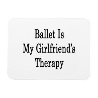 Ballet Is My Girlfriend's Therapy Rectangular Photo Magnet