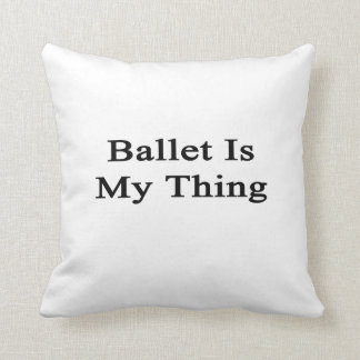Ballet Is My Thing Throw Pillow