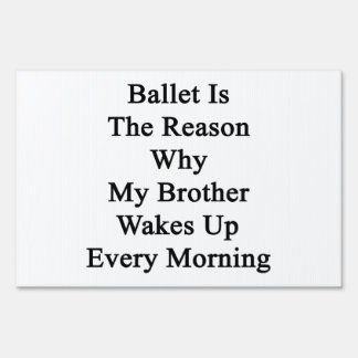 Ballet Is The Reason Why My Brother Wakes Up Every Yard Signs