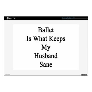 Ballet Is What Keeps My Husband Sane Skin For Laptop