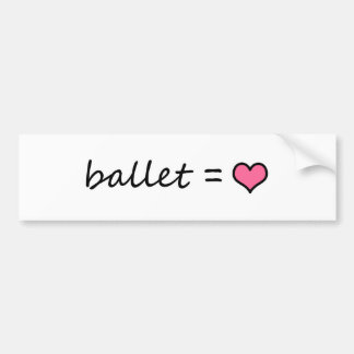 Ballet = Love Bumper Sticker