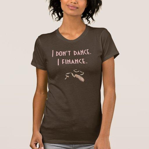 Ballet Pointe-Shoe, I don't dance.I finance. Tee Shirt