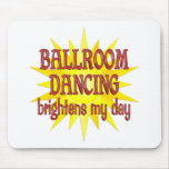 Ballroom Dancing Brightens My Day Mouse Pads