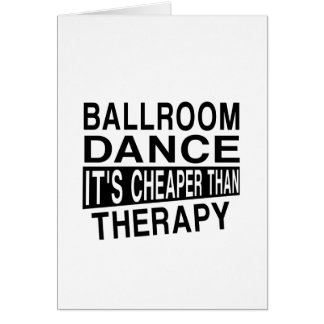 BALLROOM IT IS CHEAPER THAN THERAPY CARD