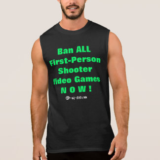 Ban ALL First-Person Video Games NOW ! Sleeveless Shirt