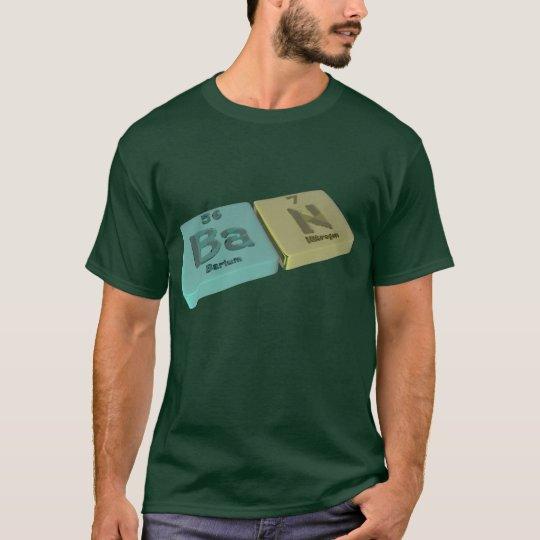 Ban  as Ba Barium and N Nitrogen T-Shirt