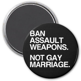 BAN ASSAULT WEAPONS NOT GAY MARRIAGE - png Fridge Magnets
