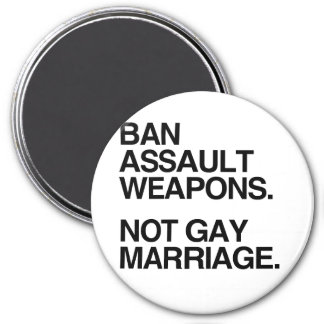 BAN ASSAULT WEAPONS NOT GAY MARRIAGE - png Refrigerator Magnets