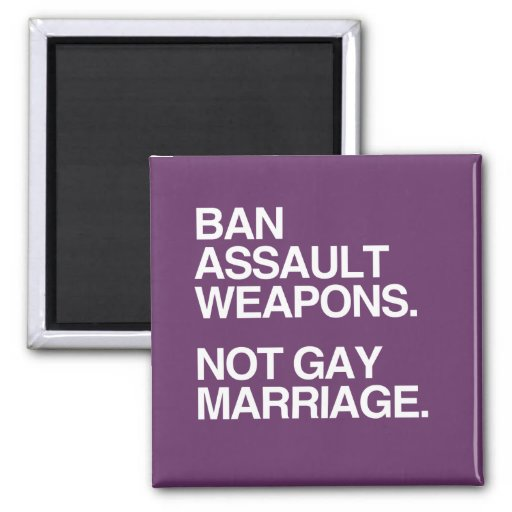 BAN ASSAULT WEAPONS NOT GAY MARRIAGE -.png 2 Inch Square Magnet