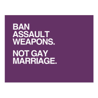 BAN ASSAULT WEAPONS NOT GAY MARRIAGE -.png Postcard