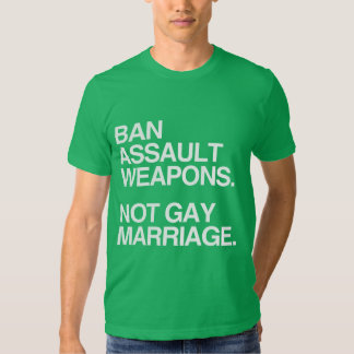 BAN ASSAULT WEAPONS NOT GAY MARRIAGE -.png T Shirt