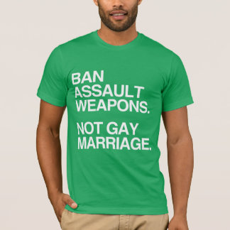 BAN ASSAULT WEAPONS NOT GAY MARRIAGE -.png T-Shirt