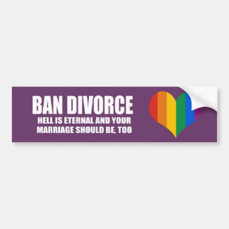 Ban Divorce - Hell is eternal and your marriage sh Bumper Sticker