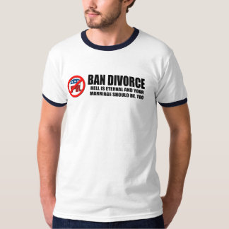 Ban Divorce - Hell is eternal and your marriage sh T-Shirt