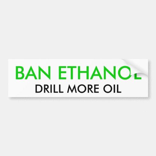 BAN ETHANOL, DRILL MORE OIL BUMPER STICKER