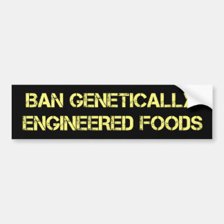 Ban Genetically Engineered Foods bumper sticker