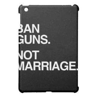 BAN GUNS NOT MARRIAGE - png iPad Mini Cases