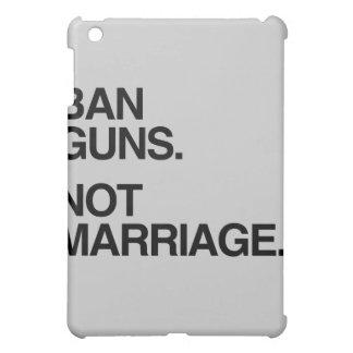 BAN GUNS NOT MARRIAGE - png iPad Mini Covers