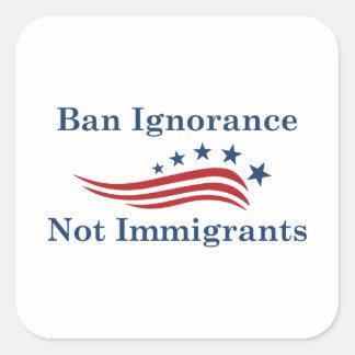 Ban Ignorance Not Immigrants Square Sticker