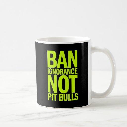 BAN IGNORANCE NOT PIT BULLS DOGS CAUSES SHOUTOUTS COFFEE MUG