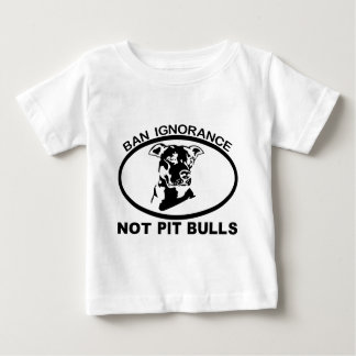 BAN PITBULL IGNORANCE NOT PITBULL BABY T-Shirt