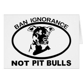 BAN PITBULL IGNORANCE NOT PITBULL GREETING CARDS