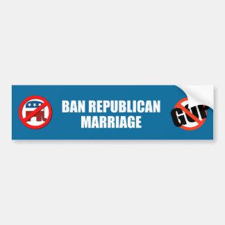 Ban Republican marriage Bumper Sticker
