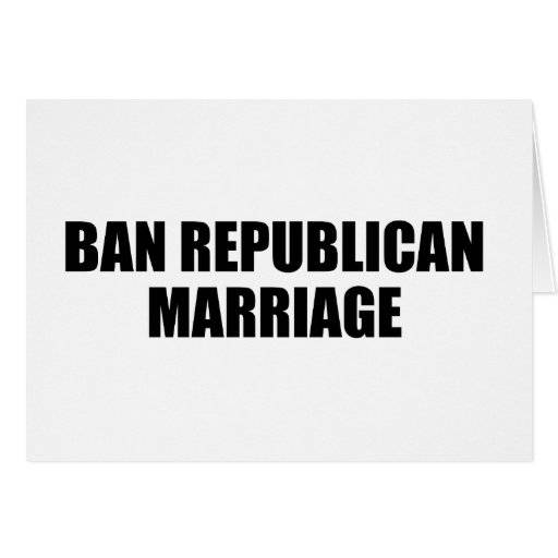 Ban Republican marriage Greeting Card