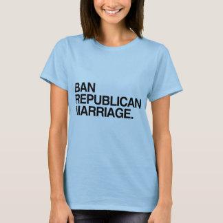 BAN REPUBLICAN MARRIAGE -.png T-Shirt