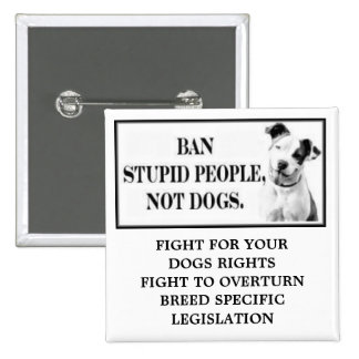 Ban Stupid People, Not Dogs 2 Inch Square Button
