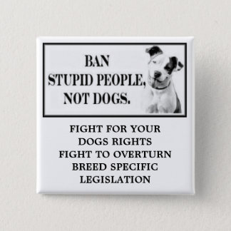Ban Stupid People, Not Dogs Button