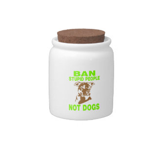 BAN STUPID PEOPLE NOT DOGS GREEN CANDY JAR