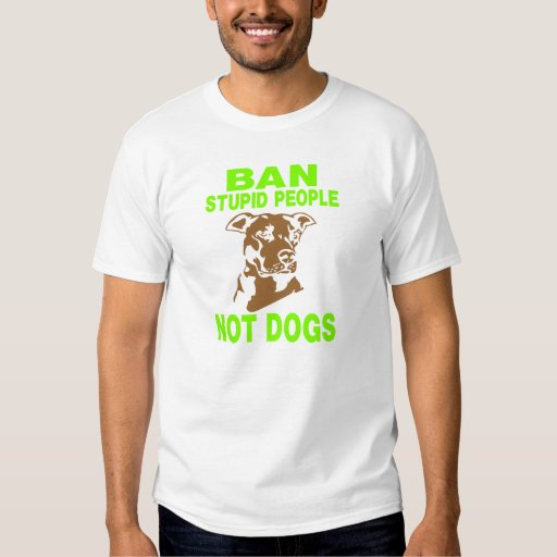 BAN STUPID PEOPLE NOT DOGS GREEN TSHIRT