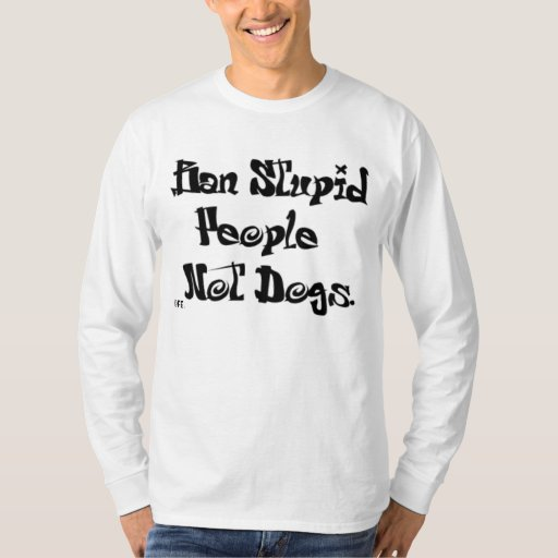 Ban stupid people, NOT DOGS! Tee Shirt