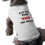 Ban the Deed NOT the Breed T-Shirt