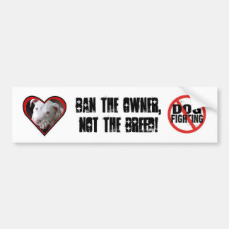 Ban the Owner, Not the Breed! Bumper Stickers