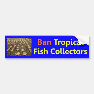 Ban Tropical Fish Collectors Bumper Sticker
