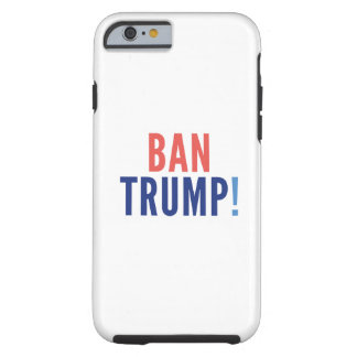 Ban Trump! Tough iPhone 6 Case