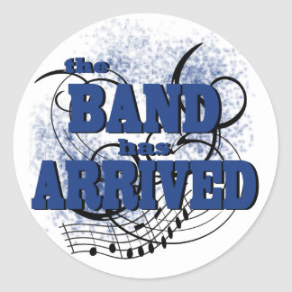 Band Arrived/ Blue Classic Round Sticker