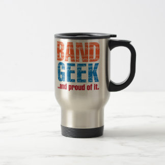 Band Geek ...and proud of it. 15 Oz Stainless Steel Travel Mug