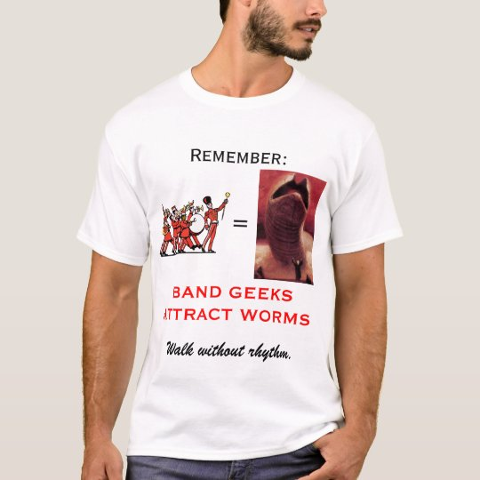 BAND GEEKS ATTRACT WORMS T-Shirt