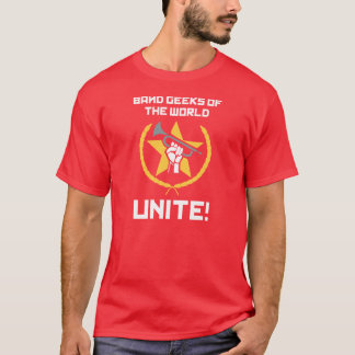 Band Geeks of the World, Unite! T-Shirt