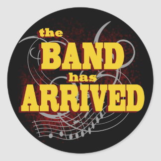 Band has Arrived/ Red Classic Round Sticker