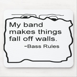 Band makes things fall off walls Bass Rules Mouse Pads